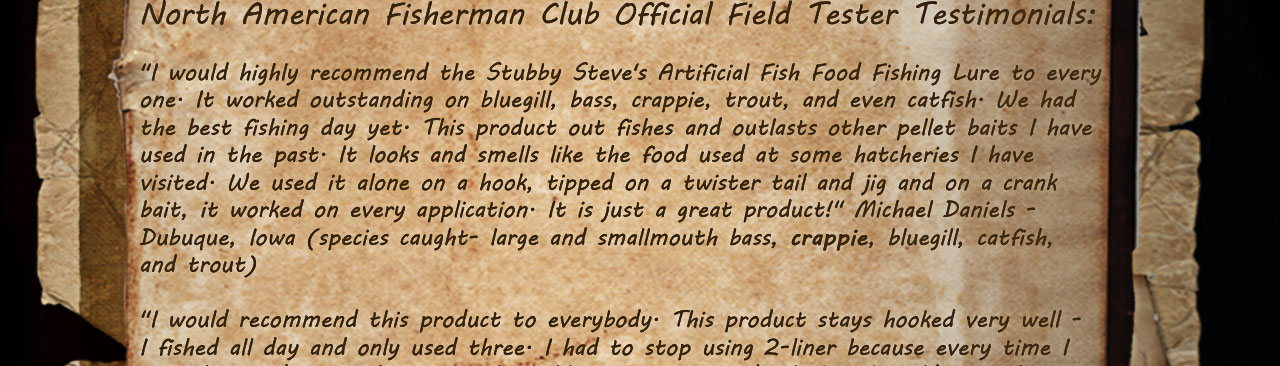 North American Fisherman Club Official Field Testers gave us their seal of approval!